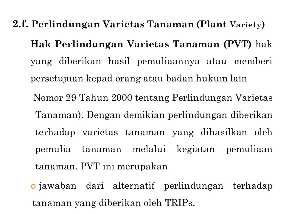 2.f. Perlindungan Varietas Tanaman (Plant Variety ) Hak Perlindungan Varietas Tanaman (PVT) hak yang diberikan hasil pemuliaannya atau memberi persetu