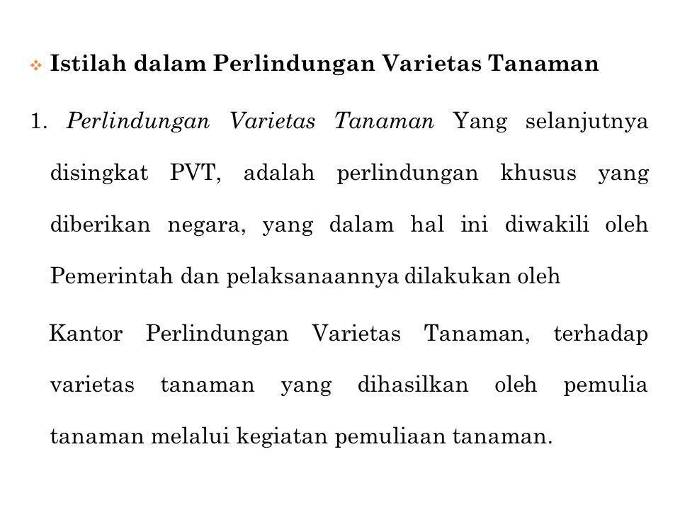  Istilah dalam Perlindungan Varietas Tanaman 1. Perlindungan Varietas Tanaman Yang selanjutnya disingkat PVT, adalah perlindungan khusus yang diberik