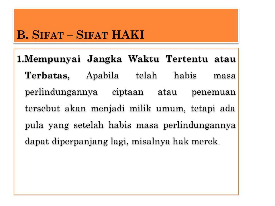 B. S IFAT – S IFAT HAKI 1.Mempunyai Jangka Waktu Tertentu atau Terbatas, Apabila telah habis masa perlindungannya ciptaan atau penemuan tersebut akan