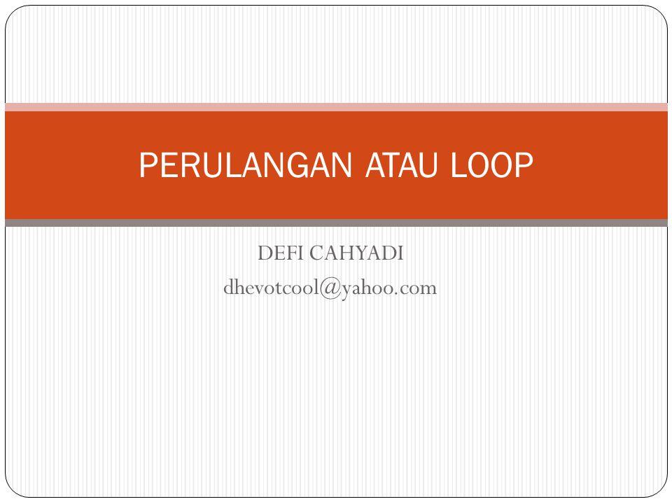 DEFI CAHYADI dhevotcool@yahoo.com PERULANGAN ATAU LOOP