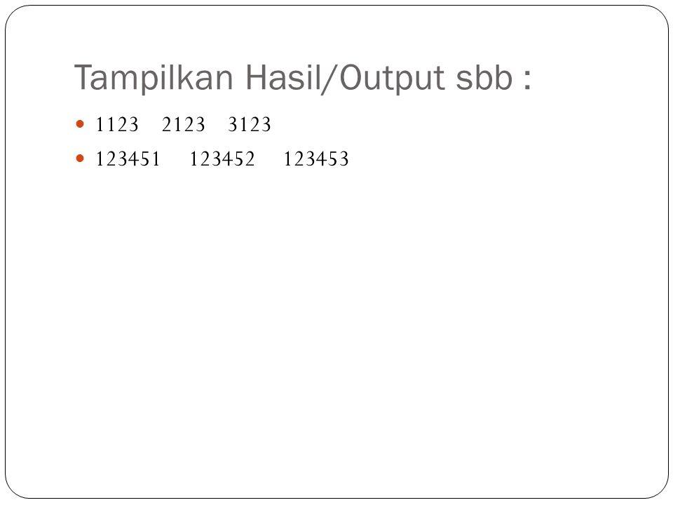 Tampilkan Hasil/Output sbb : 1123 2123 3123 123451 123452 123453
