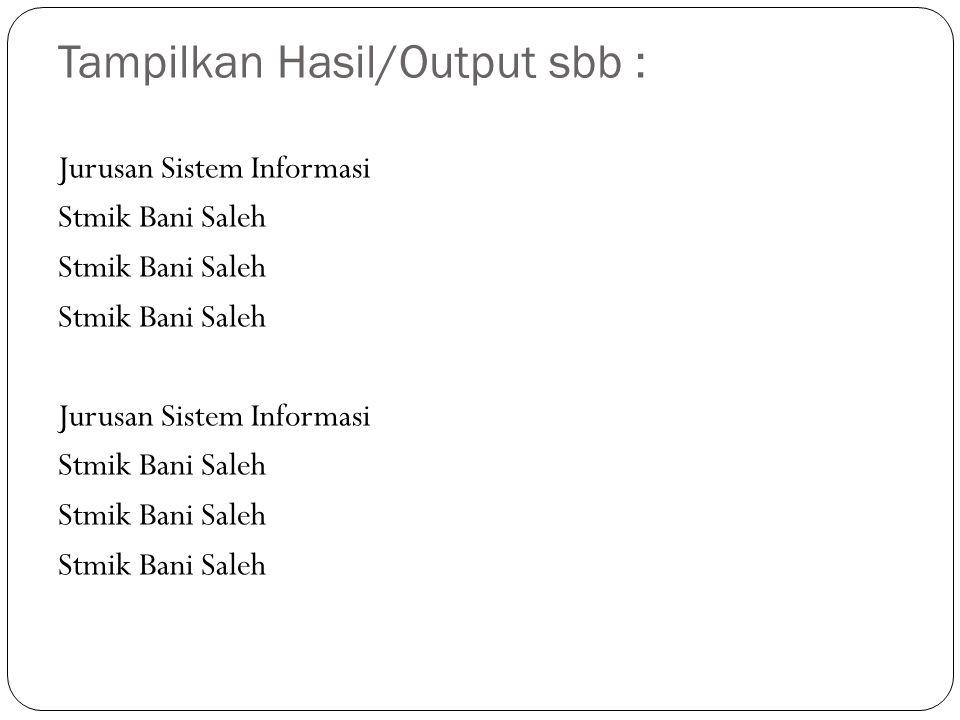 Tampilkan Hasil/Output sbb : Jurusan Sistem Informasi Stmik Bani Saleh Jurusan Sistem Informasi Stmik Bani Saleh