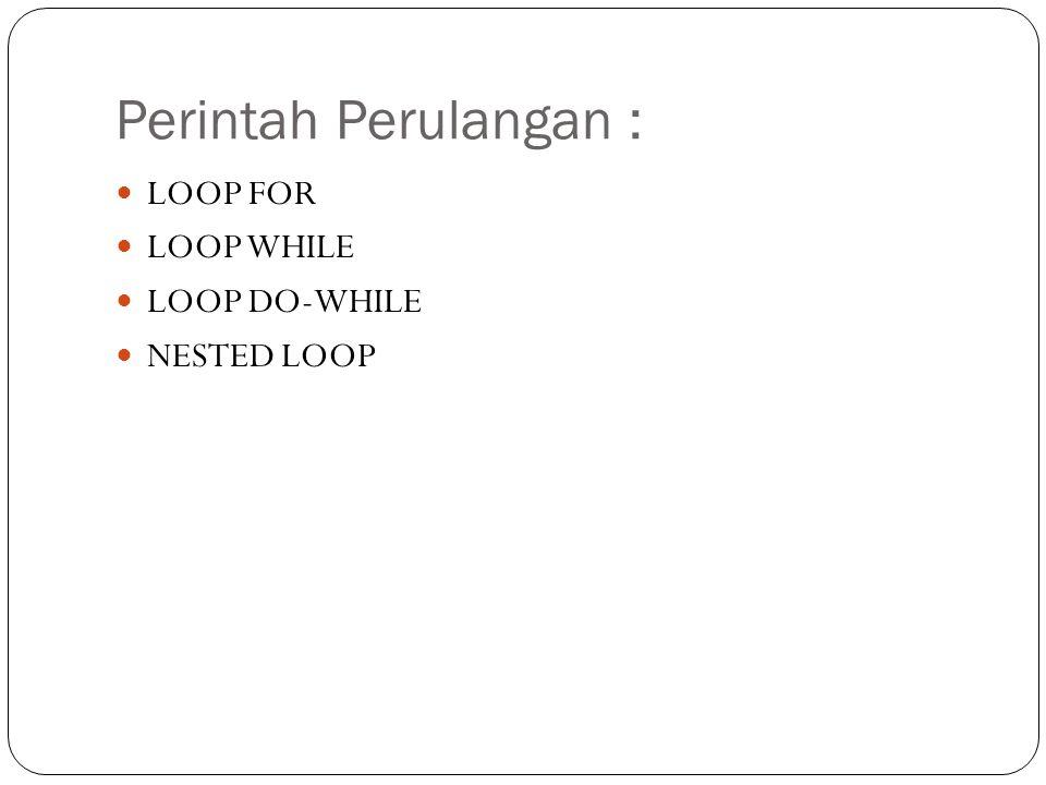 Perintah Perulangan : LOOP FOR LOOP WHILE LOOP DO-WHILE NESTED LOOP