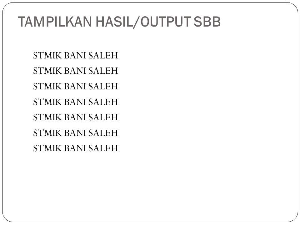 TAMPILKAN HASIL/OUTPUT SBB STMIK BANI SALEH
