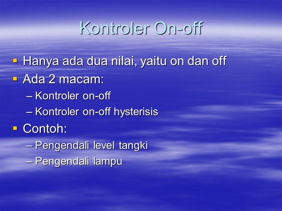 Kontroler On-off  Hanya ada dua nilai, yaitu on dan off  Ada 2 macam: –Kontroler on-off –Kontroler on-off hysterisis  Contoh: –Pengendali level tan