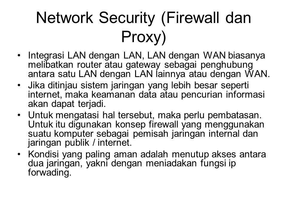 Network Security (Firewall dan Proxy) Integrasi LAN dengan LAN, LAN dengan WAN biasanya melibatkan router atau gateway sebagai penghubung antara satu