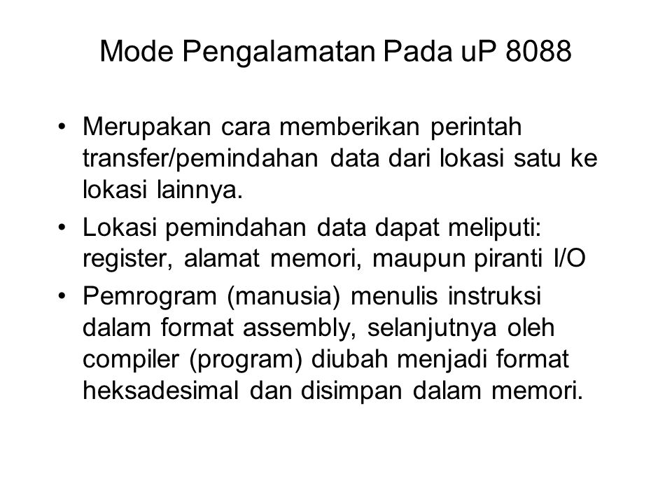 Mode Pengalamatan Pada uP 8088 Merupakan cara memberikan perintah transfer/pemindahan data dari lokasi satu ke lokasi lainnya. Lokasi pemindahan data
