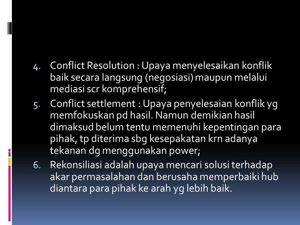 4. Conflict Resolution : Upaya menyelesaikan konflik baik secara langsung (negosiasi) maupun melalui mediasi scr komprehensif; 5. Conflict settlement