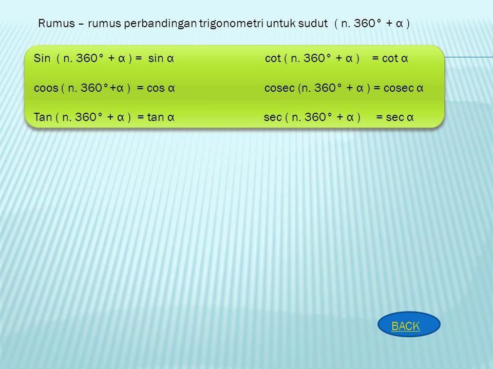 Sin ( n. 360° - α ) = - sin α cot ( n. 360° - α ) = - cot α cos ( n. 360° - α ) = cos α cosec (n. 360° - α ) = - cosec α Tan ( n. 360° - α ) = - tan α