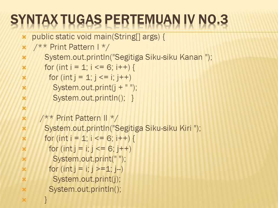  public static void main(String[] args) {  int bil1=3;  do {  System.out.print(bil1+ , );  bil1=bil1+4;  }  while(bil1<=35);//menggunakan Do-While   while (bil1<=35){  System.out.print(bil1+ , );  bil1=bil1+4; // Menggunakan While  }   for (int a=3;a<=35;a++){  System.out.print(a+ , );  a=a+4;  }//menggunakan For   }