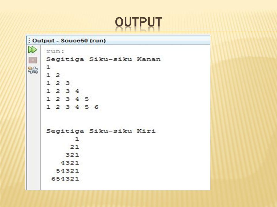  public static void main(String[] args) {  /** Print Pattern I */  System.out.println( Segitiga Siku-siku Kanan );  for (int i = 1; i <= 6; i++) {  for (int j = 1; j <= i; j++)  System.out.print(j + );  System.out.println(); }   /** Print Pattern II */  System.out.println( Segitiga Siku-siku Kiri );  for (int i = 1; i <= 6; i++) {  for (int j = i; j <= 6; j++)  System.out.print( );  for (int j = i; j >=1; j--)  System.out.print(j);  System.out.println();  }