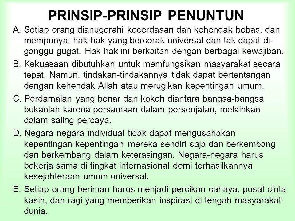 PRINSIP-PRINSIP PENUNTUN A. Setiap orang dianugerahi kecerdasan dan kehendak bebas, dan mempunyai hak-hak yang bercorak universal dan tak dapat di- ga