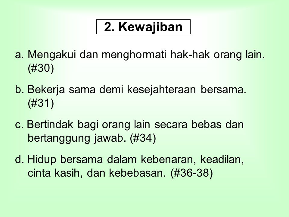 2. Kewajiban a.Mengakui dan menghormati hak-hak orang lain. (#30) b. Bekerja sama demi kesejahteraan bersama. (#31) c. Bertindak bagi orang lain secar