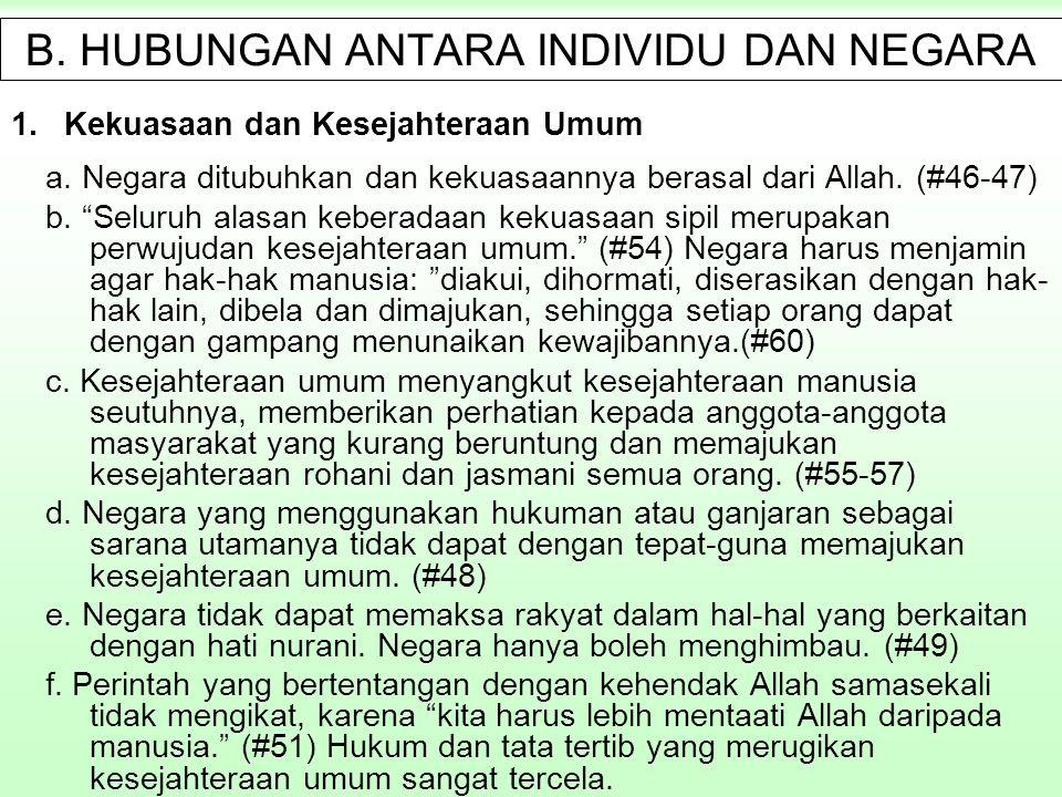 "B. HUBUNGAN ANTARA INDIVIDU DAN NEGARA 1.Kekuasaan dan Kesejahteraan Umum a. Negara ditubuhkan dan kekuasaannya berasal dari Allah. (#46-47) b. ""Selur"