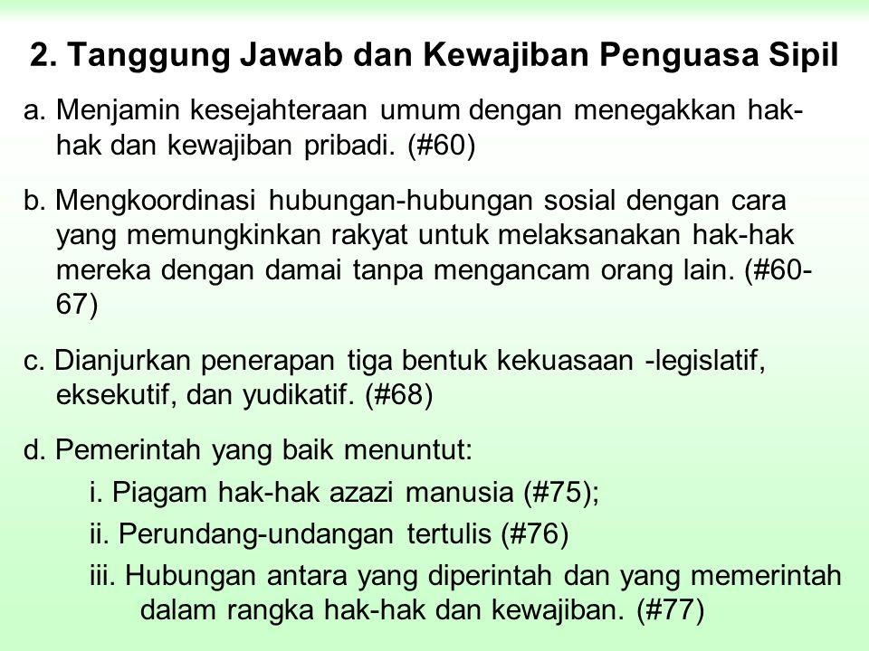 2. Tanggung Jawab dan Kewajiban Penguasa Sipil a.Menjamin kesejahteraan umum dengan menegakkan hak- hak dan kewajiban pribadi. (#60) b. Mengkoordinasi