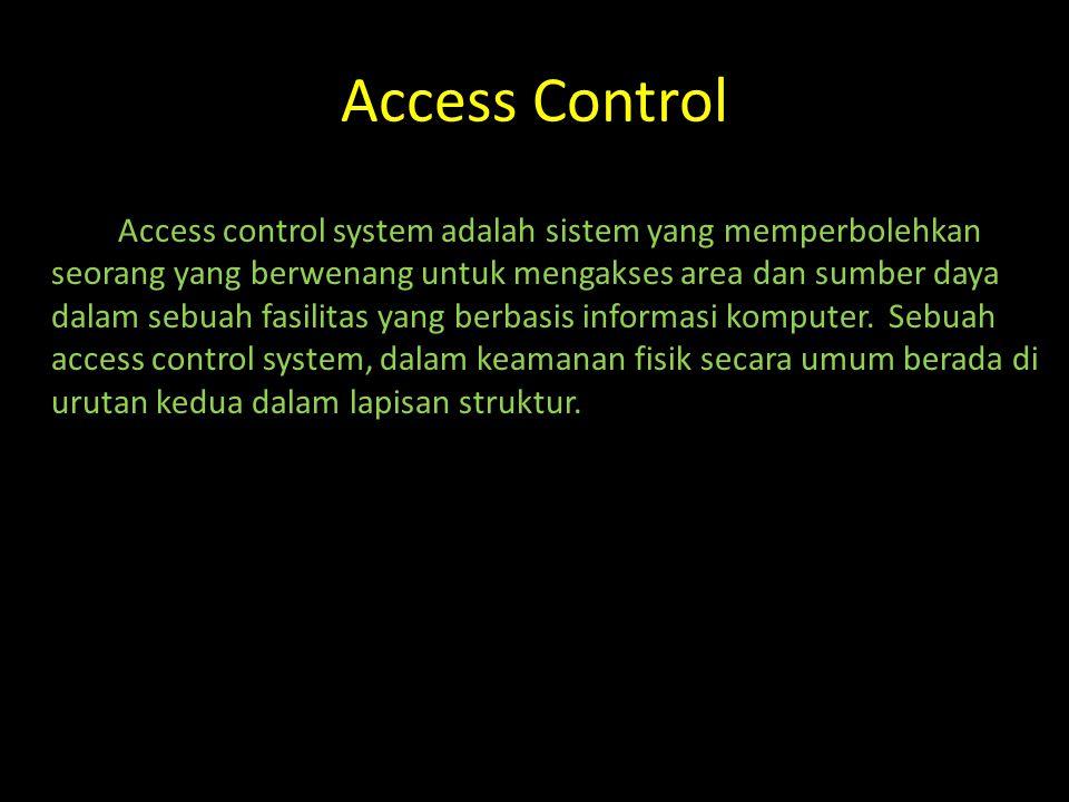 Access Control Access control system adalah sistem yang memperbolehkan seorang yang berwenang untuk mengakses area dan sumber daya dalam sebuah fasilitas yang berbasis informasi komputer.