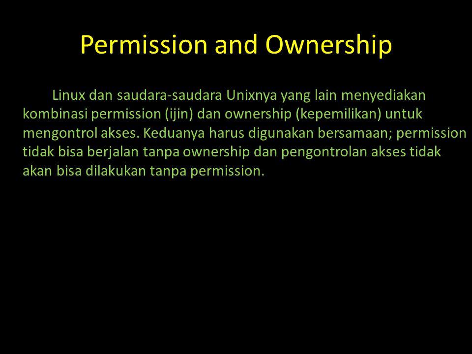 Permission Pada dasarnya suatu file punya informasi permission untuk: -siapa saja yang boleh membacanya (read), -siapa saja yang boleh mengubah isinya (write), -siapa saja yang boleh menjalankannya (execute).