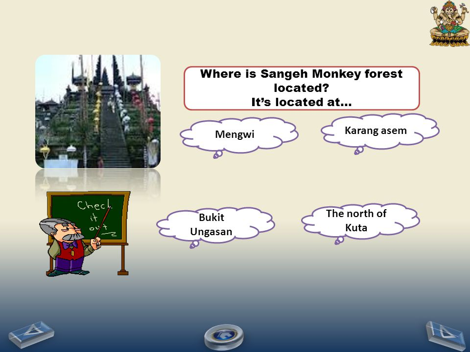 Where is Sangeh Monkey forest located? It's located at… Mengwi Bukit Ungasan The north of Kuta Karang asem