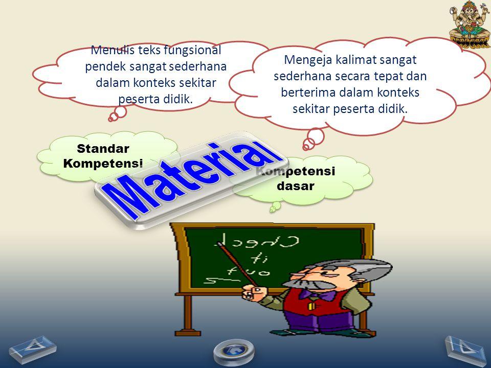 Standar Kompetensi Menulis teks fungsional pendek sangat sederhana dalam konteks sekitar peserta didik.