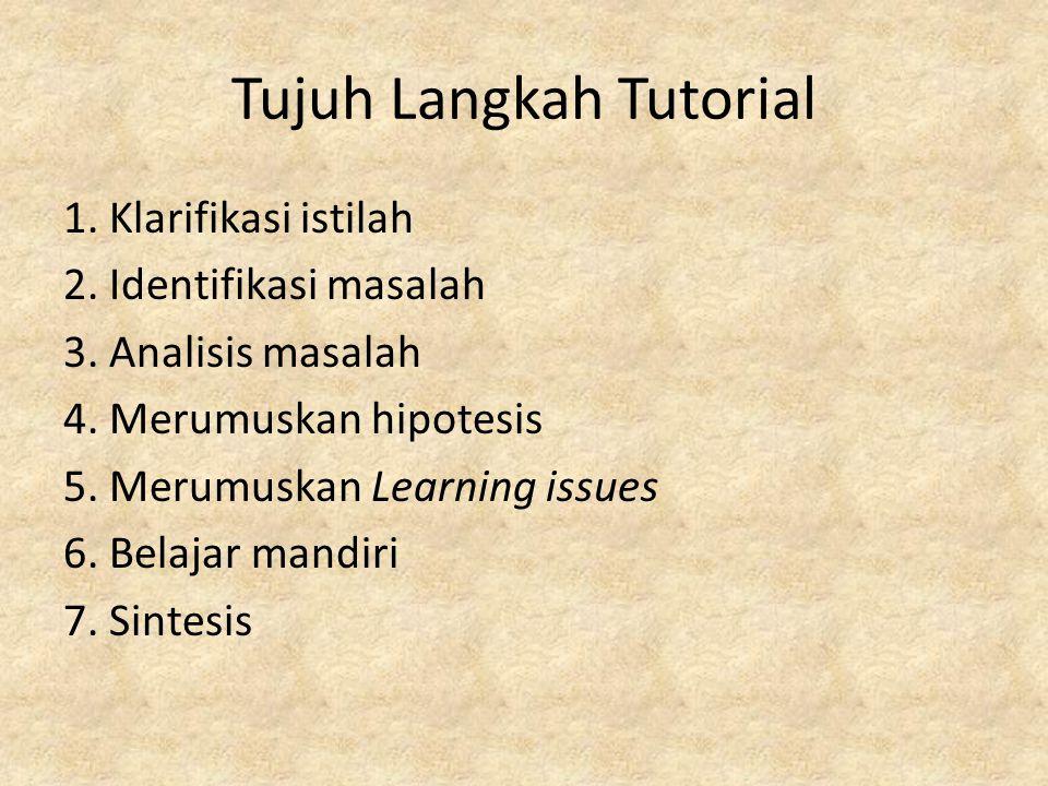 Tujuh Langkah Tutorial 1.Klarifikasi istilah 2. Identifikasi masalah 3.