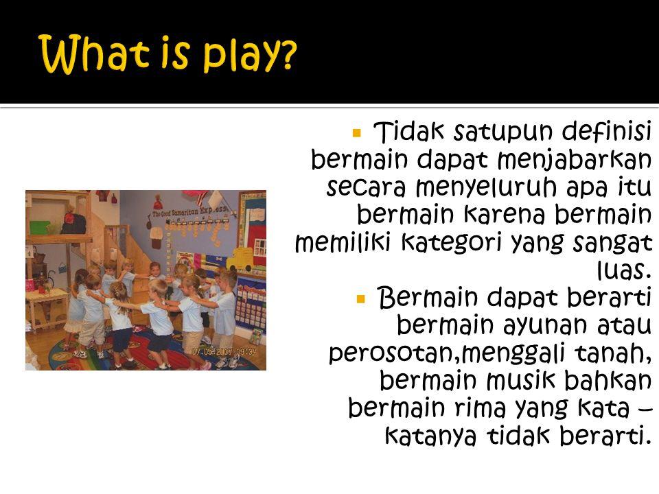  Tidak satupun definisi bermain dapat menjabarkan secara menyeluruh apa itu bermain karena bermain memiliki kategori yang sangat luas.