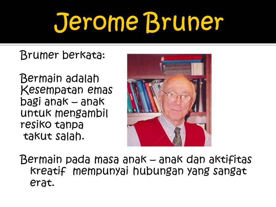 Brumer berkata: Bermain adalah Kesempatan emas bagi anak – anak untuk mengambil resiko tanpa takut salah.