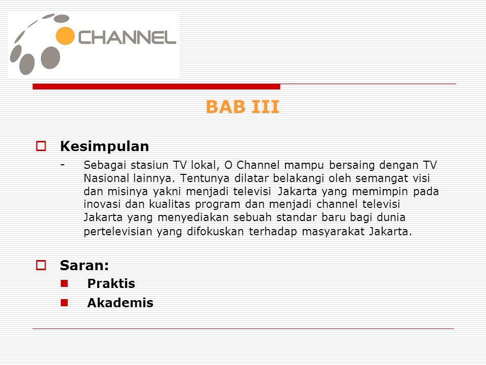 BAB III  Kesimpulan - Sebagai stasiun TV lokal, O Channel mampu bersaing dengan TV Nasional lainnya. Tentunya dilatar belakangi oleh semangat visi da