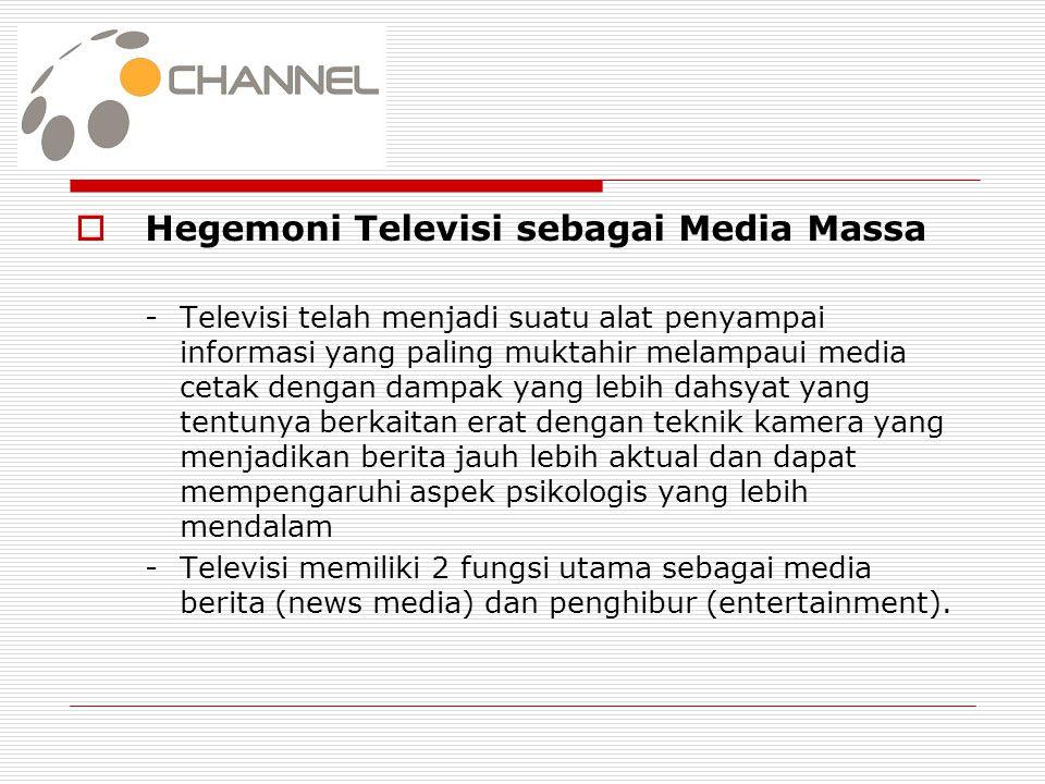  Hegemoni Televisi sebagai Media Massa -Televisi telah menjadi suatu alat penyampai informasi yang paling muktahir melampaui media cetak dengan dampa