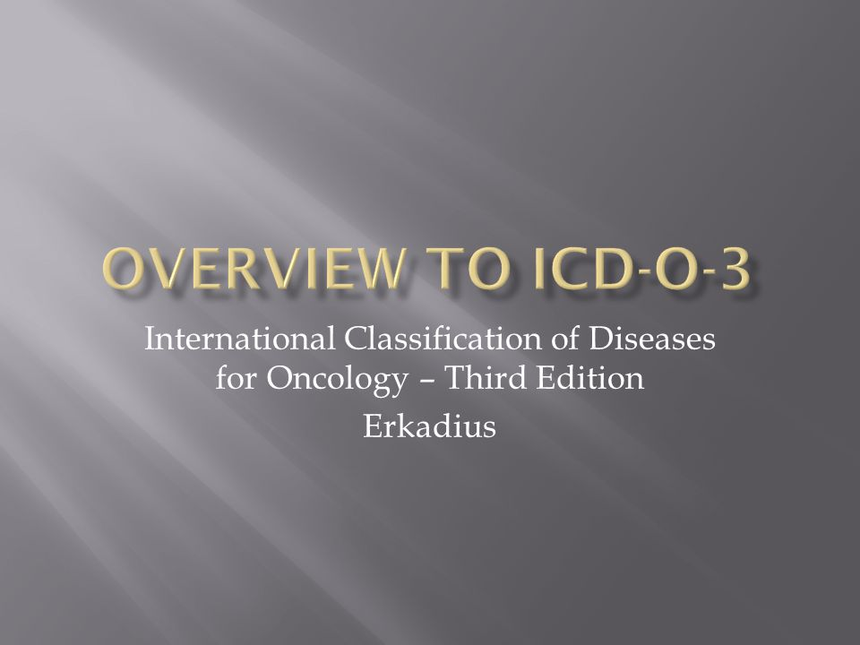 International Classification of Diseases for Oncology – Third Edition Erkadius