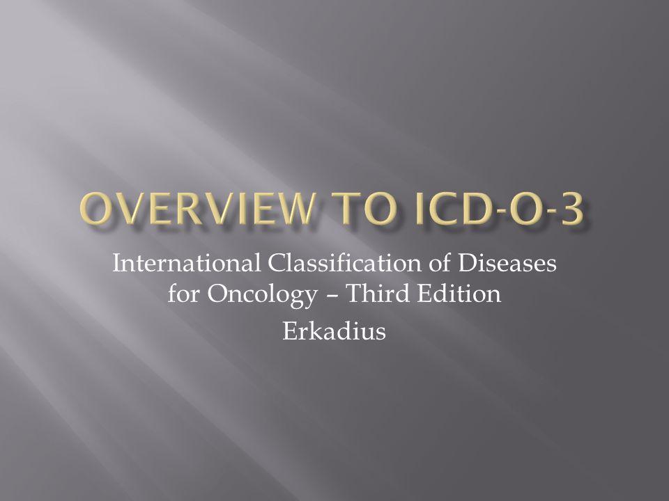  ICD-O 1976  Pendamping ICD-9 (1975)  ICD-O-2 1990  Pendamping ICD-10 (1992)  ICD-O-3 2000  Pendamping ICD-10 (1992)