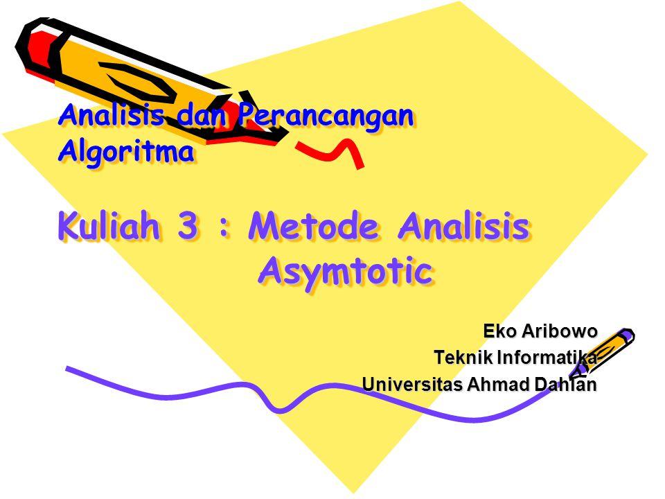 Analisis dan Perancangan Algoritma Kuliah 3 : Metode Analisis Asymtotic Eko Aribowo Teknik Informatika Universitas Ahmad Dahlan