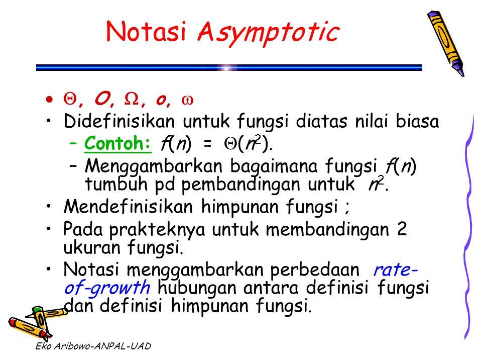 Eko Aribowo-ANPAL-UAD , O, , o,  Didefinisikan untuk fungsi diatas nilai biasa –Contoh: f(n) =  (n 2 ). –Menggambarkan bagaimana fungsi f(n) tumb