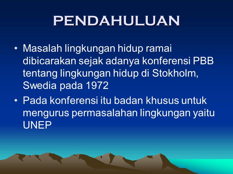 PENDAHULUAN Masalah lingkungan hidup ramai dibicarakan sejak adanya konferensi PBB tentang lingkungan hidup di Stokholm, Swedia pada 1972 Pada konfere