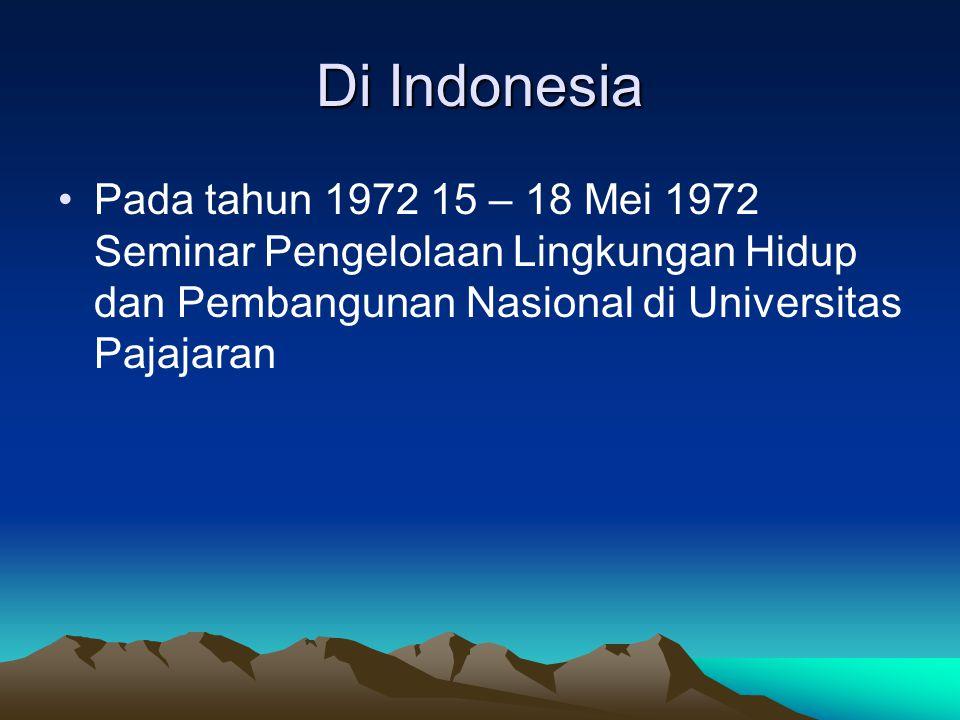 Di Indonesia Pada tahun 1972 15 – 18 Mei 1972 Seminar Pengelolaan Lingkungan Hidup dan Pembangunan Nasional di Universitas Pajajaran