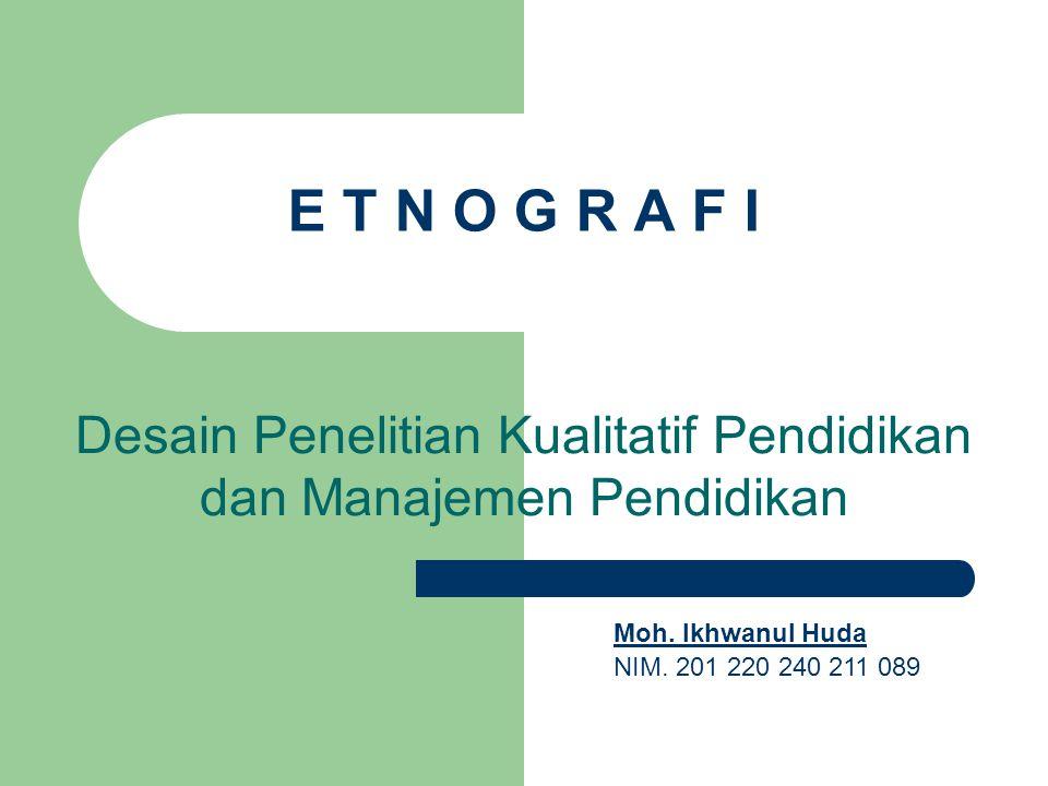PENGERTIAN ETNOGRAFI Spradley (1980) Spradley (1980) Etnografi adalah suatu metode atau pendekatan penelitian, sebagai nama lain dari penelitian kualitatif atau naturalistik.