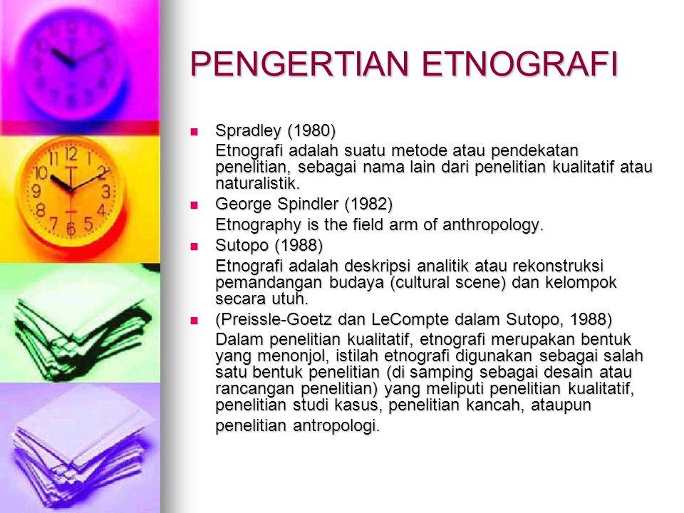 PENGERTIAN ETNOGRAFI Spradley (1980) Spradley (1980) Etnografi adalah suatu metode atau pendekatan penelitian, sebagai nama lain dari penelitian kuali