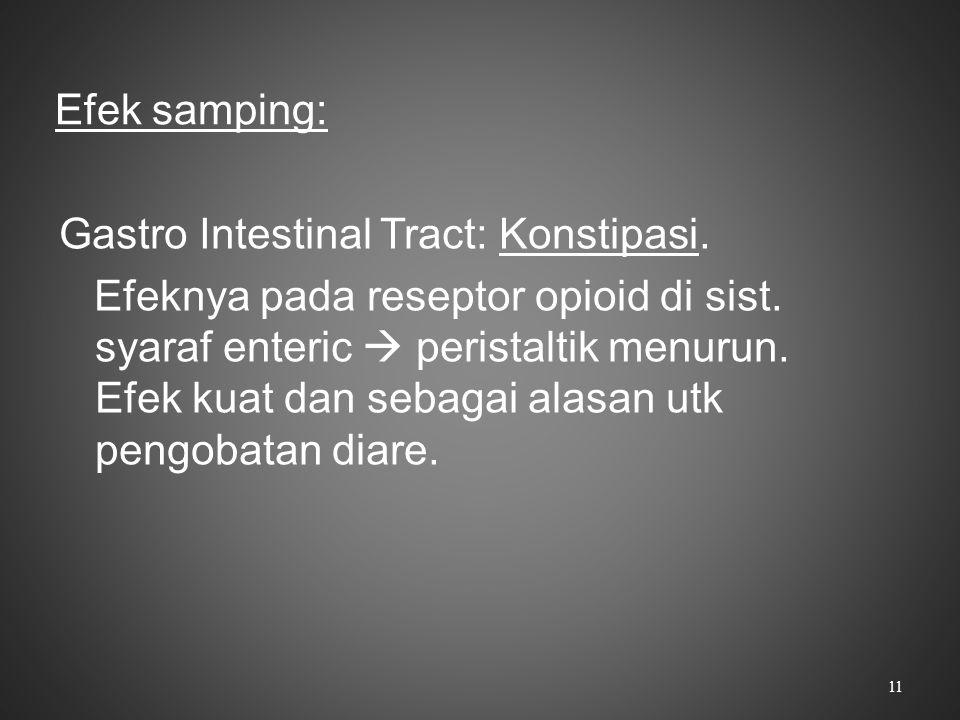 Efek samping: Gastro Intestinal Tract: Konstipasi. Efeknya pada reseptor opioid di sist. syaraf enteric  peristaltik menurun. Efek kuat dan sebagai a