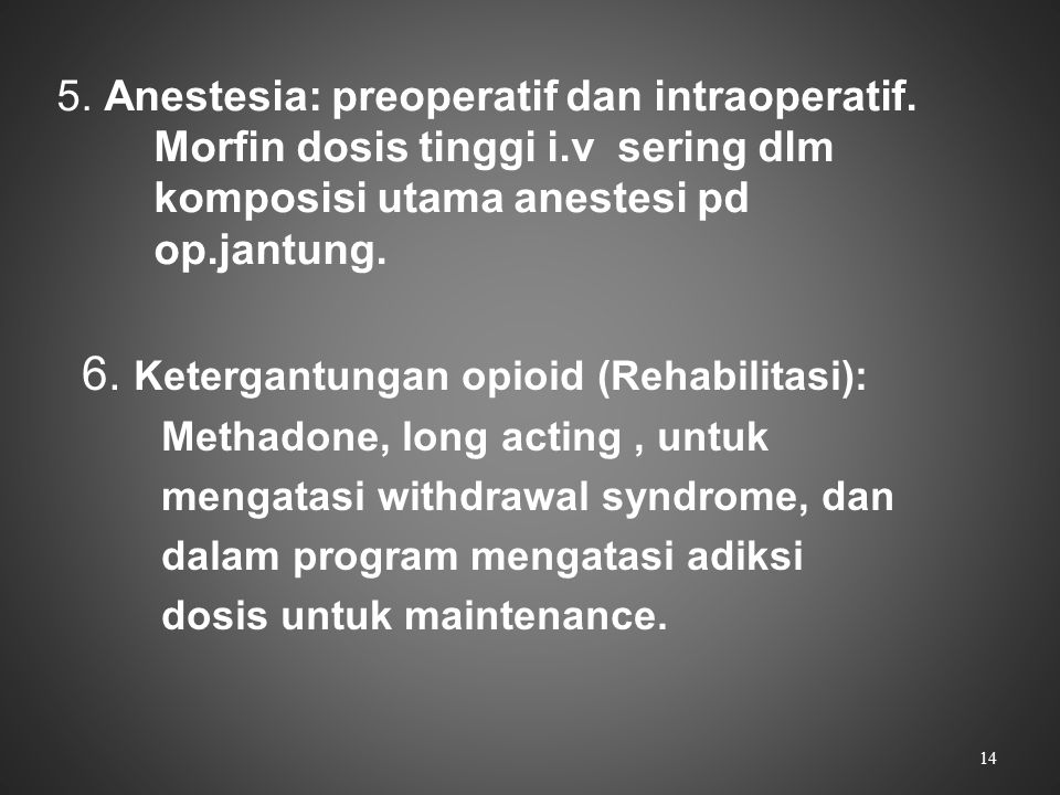 5. Anestesia: preoperatif dan intraoperatif. Morfin dosis tinggi i.v sering dlm komposisi utama anestesi pd op.jantung. 6. Ketergantungan opioid (Reha