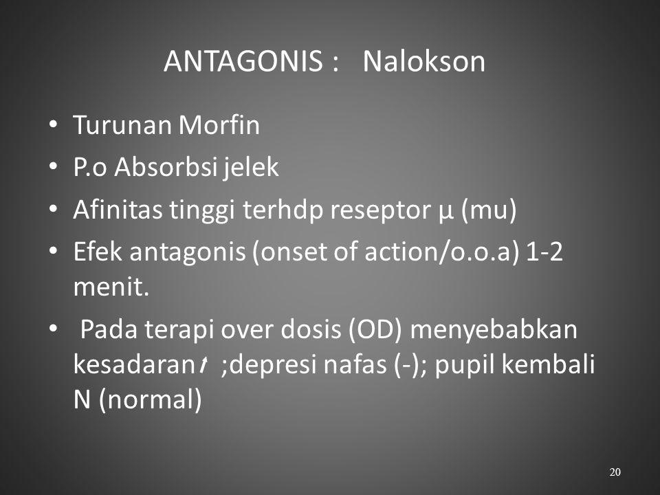 ANTAGONIS : Nalokson Turunan Morfin P.o Absorbsi jelek Afinitas tinggi terhdp reseptor μ (mu) Efek antagonis (onset of action/o.o.a) 1-2 menit. Pada t