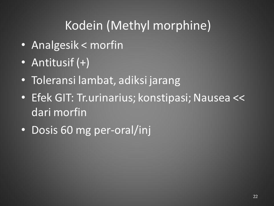 Kodein (Methyl morphine) Analgesik < morfin Antitusif (+) Toleransi lambat, adiksi jarang Efek GIT: Tr.urinarius; konstipasi; Nausea << dari morfin Do