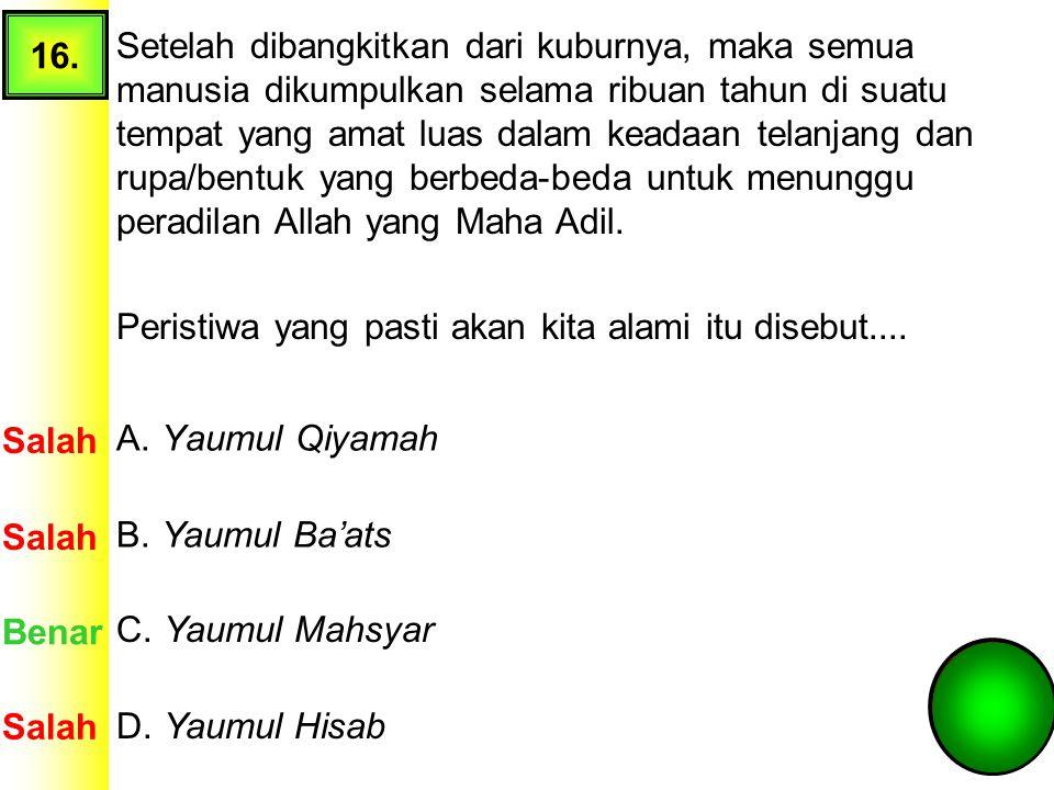 15.Segala apa yang dilakukan, ditetapkan serta disampaikan oleh Rasulullah SAW pasti benar adanya.