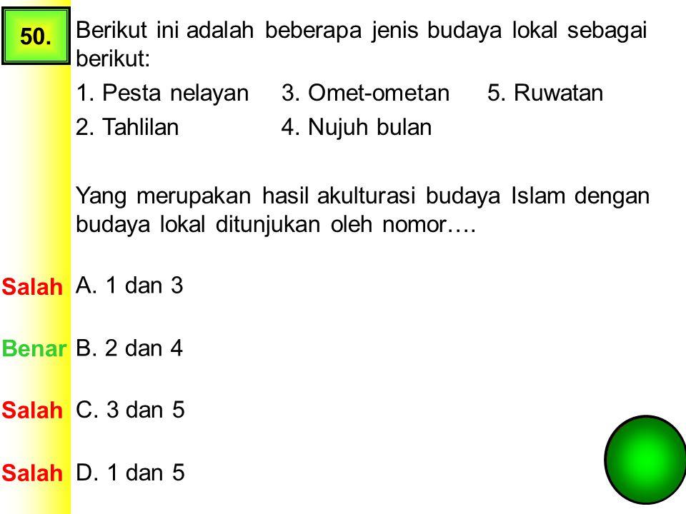 49. Pada awal perkembangan Islam di Nusantara, diantara para wali ada yang menggunakan kesenian sebagai media dakwah. Sehingga banyak seni budaya loka