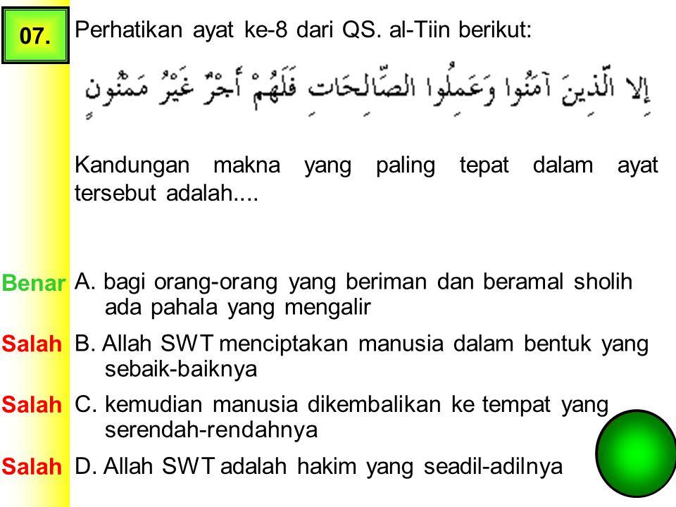 06. Perhatikan potongan ayat dari QS al-Tiin berikut ini: Pasangan yang benar dari ayat beserta artinya adalah.... A. 1a – 2b – 3c – 4d – 5e Salah Ben