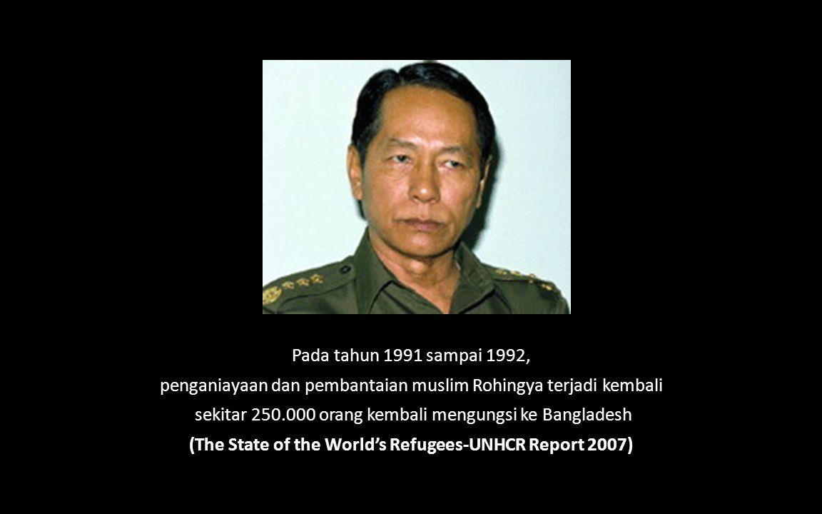 Pada tahun 1991 sampai 1992, penganiayaan dan pembantaian muslim Rohingya terjadi kembali sekitar 250.000 orang kembali mengungsi ke Bangladesh (The State of the World's Refugees-UNHCR Report 2007)