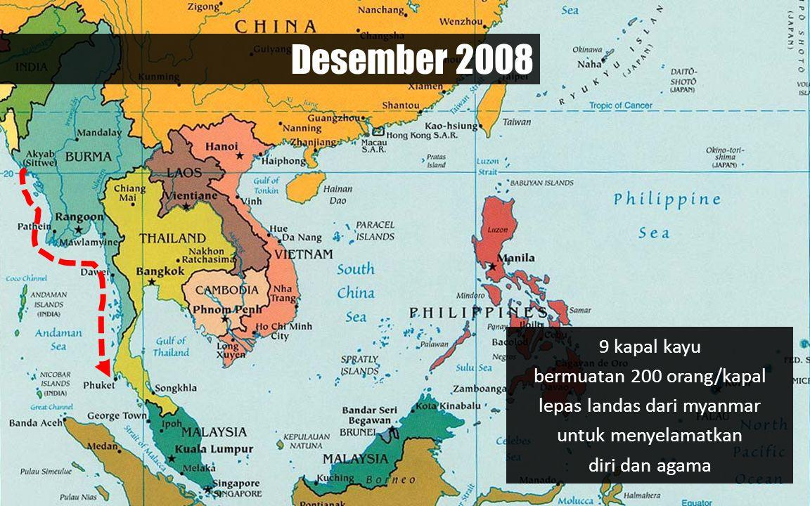 Desember 2008 9 kapal kayu bermuatan 200 orang/kapal lepas landas dari myanmar untuk menyelamatkan diri dan agama