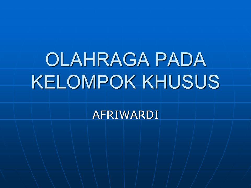 OLAHRAGA PADA KELOMPOK KHUSUS AFRIWARDI