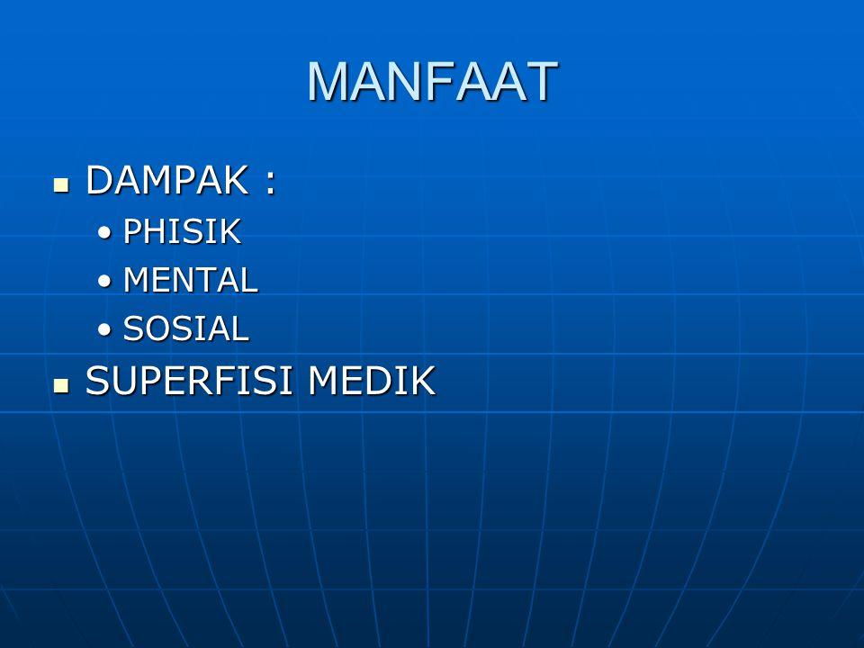 MANFAAT DAMPAK : DAMPAK : PHISIKPHISIK MENTALMENTAL SOSIALSOSIAL SUPERFISI MEDIK SUPERFISI MEDIK