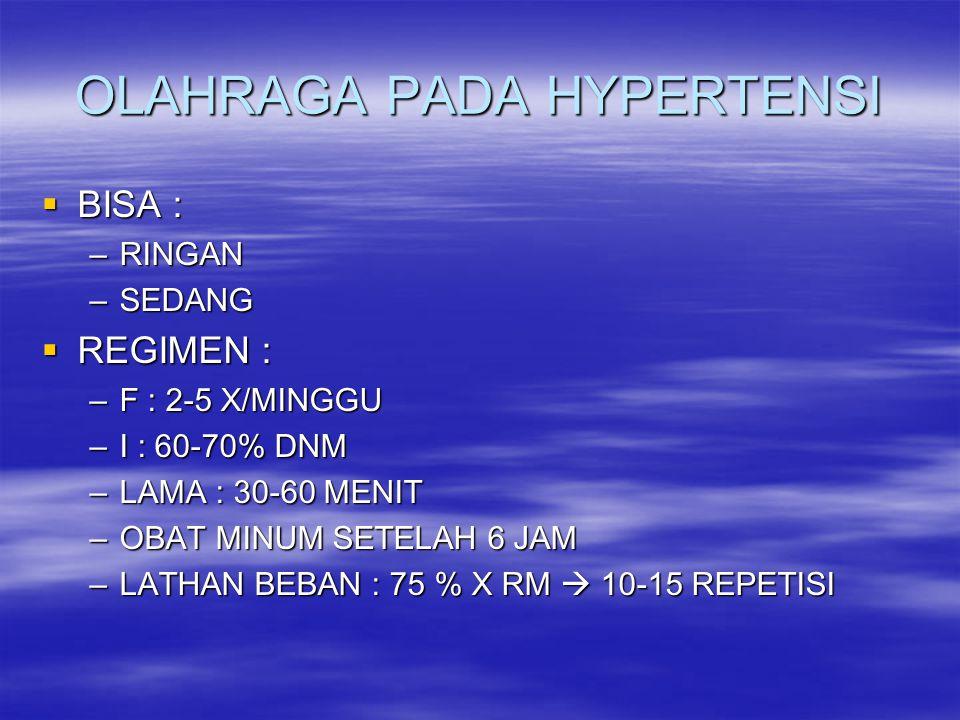 OLAHRAGA PADA HYPERTENSI  BISA : –RINGAN –SEDANG  REGIMEN : –F : 2-5 X/MINGGU –I : 60-70% DNM –LAMA : 30-60 MENIT –OBAT MINUM SETELAH 6 JAM –LATHAN