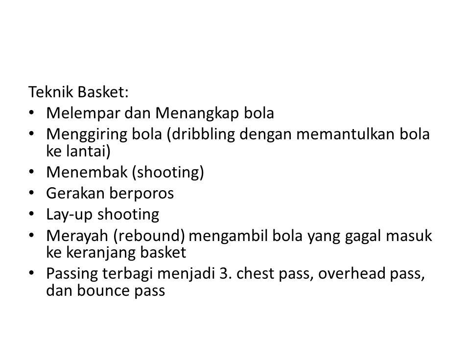 Teknik Basket: Melempar dan Menangkap bola Menggiring bola (dribbling dengan memantulkan bola ke lantai) Menembak (shooting) Gerakan berporos Lay-up s