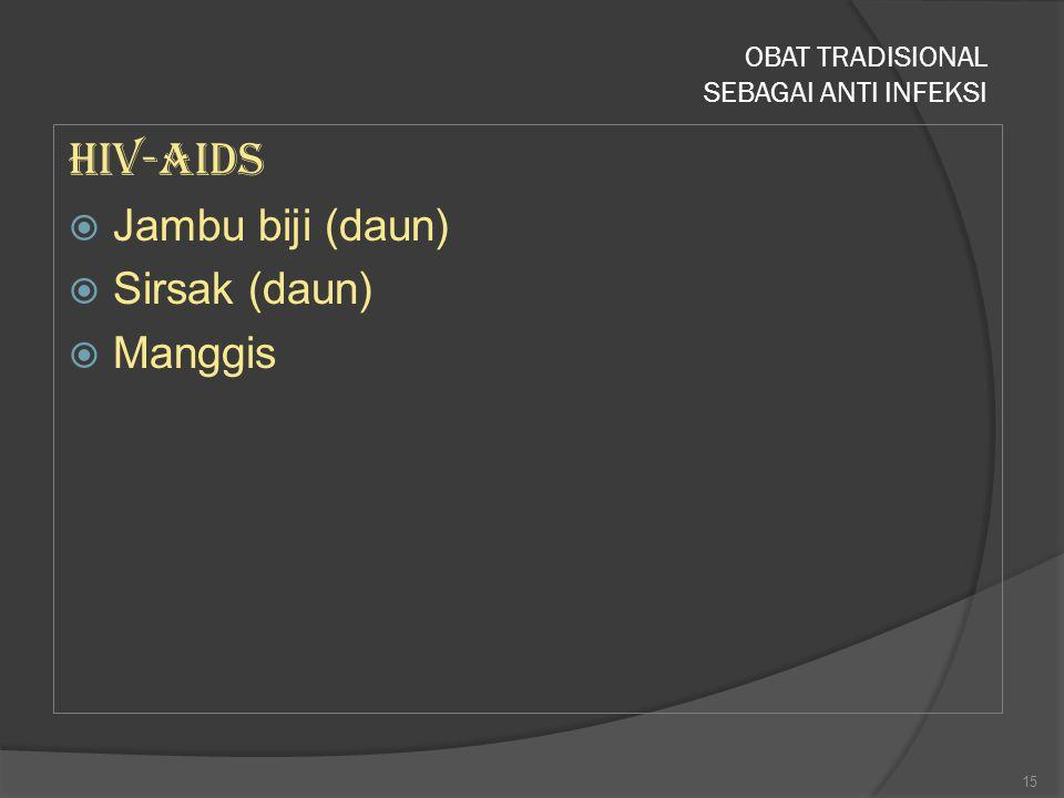 HIV-AIDS  Jambu biji (daun)  Sirsak (daun)  Manggis OBAT TRADISIONAL SEBAGAI ANTI INFEKSI 15